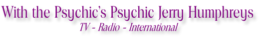 With the Psychic's Psychic Jerry Humphreys TV - Radio - International